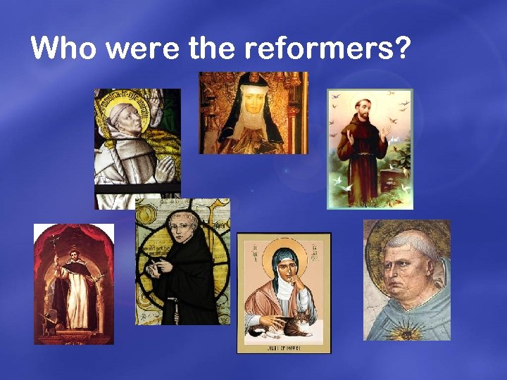 Who were the reformers?