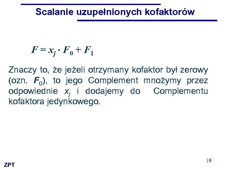 Scalanie uzupełnionych kofaktorów F = xj F 0 + F 1 Znaczy to, że