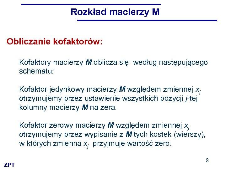 Rozkład macierzy M Obliczanie kofaktorów: Kofaktory macierzy M oblicza się według następującego schematu: Kofaktor