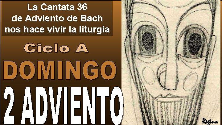 La Cantata 36 de Adviento de Bach nos hace vivir la liturgia Regina