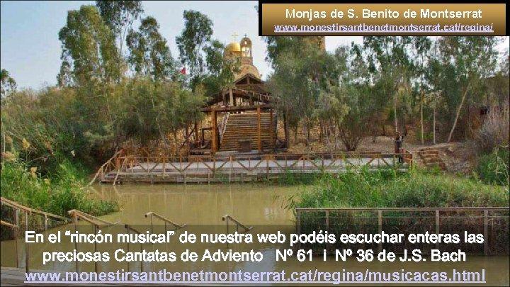 "Monjas de S. Benito de Montserrat www. monestirsantbenetmontserrat. cat/regina/ En el ""rincón musical"" de"