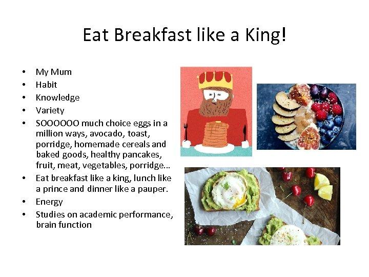 Eat Breakfast like a King! • • My Mum Habit Knowledge Variety SOOOOOO much