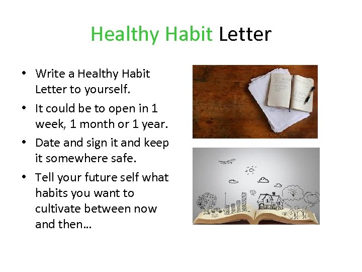 Healthy Habit Letter • Write a Healthy Habit Letter to yourself. • It could