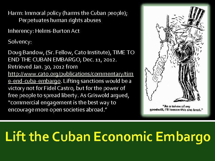 Harm: Immoral policy (harms the Cuban people); Perpetuates human rights abuses Inherency: Helms-Burton Act