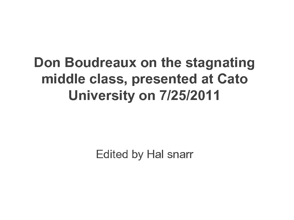 Don Boudreaux on the stagnating middle class, presented at Cato University on 7/25/2011 Edited