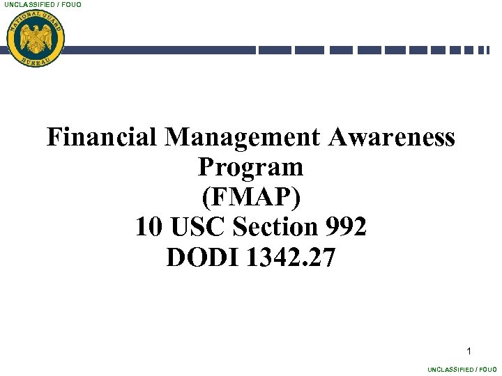 UNCLASSIFIED / FOUO Financial Management Awareness Program (FMAP) 10 USC Section 992 DODI 1342.