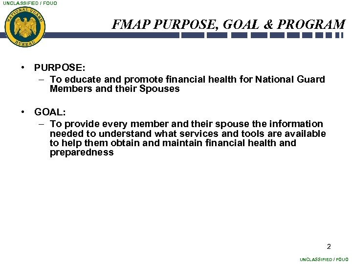 UNCLASSIFIED / FOUO FMAP PURPOSE, GOAL & PROGRAM • PURPOSE: – To educate and