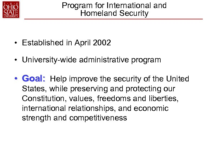 Program for International and Homeland Security • Established in April 2002 • University-wide administrative