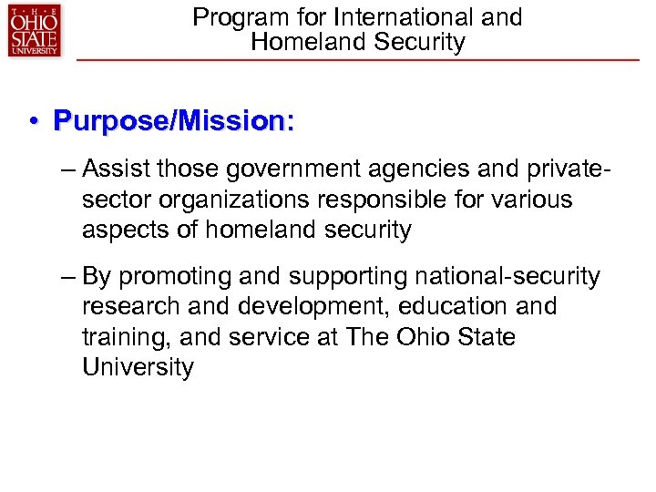 Program for International and Homeland Security • Purpose/Mission: – Assist those government agencies and