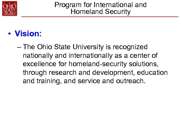 Program for International and Homeland Security • Vision: – The Ohio State University is
