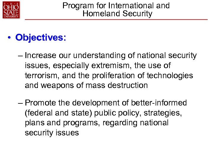 Program for International and Homeland Security • Objectives: – Increase our understanding of national
