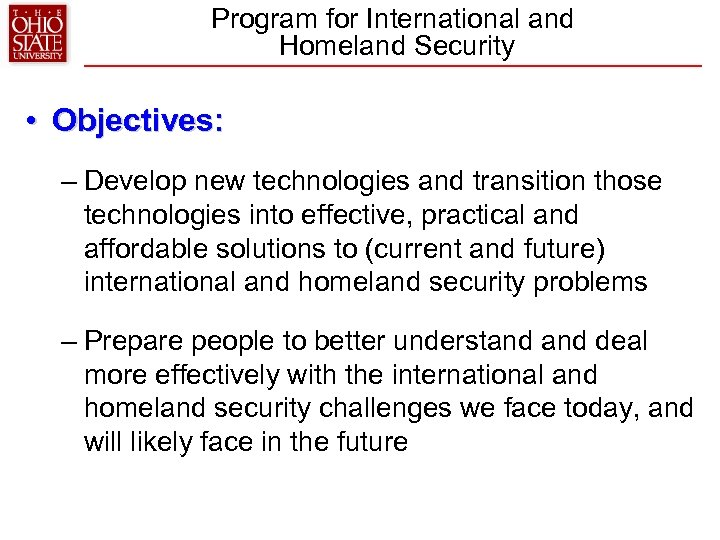 Program for International and Homeland Security • Objectives: – Develop new technologies and transition