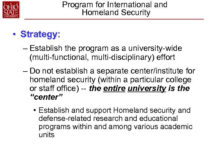 Program for International and Homeland Security • Strategy: – Establish the program as a