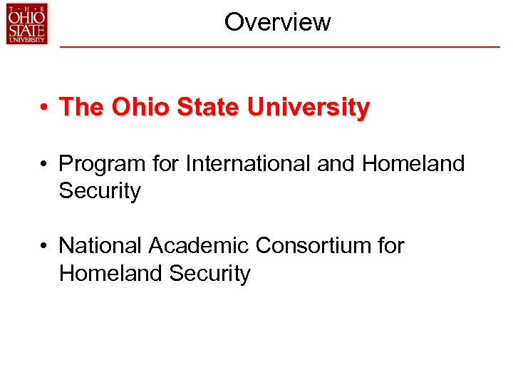 Overview • The Ohio State University • Program for International and Homeland Security •