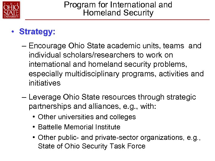 Program for International and Homeland Security • Strategy: – Encourage Ohio State academic units,