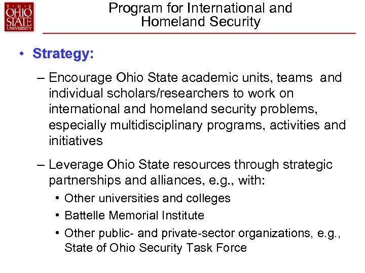 Program for International and Homeland Security • Strategy: – Encourage Ohio State academic units,