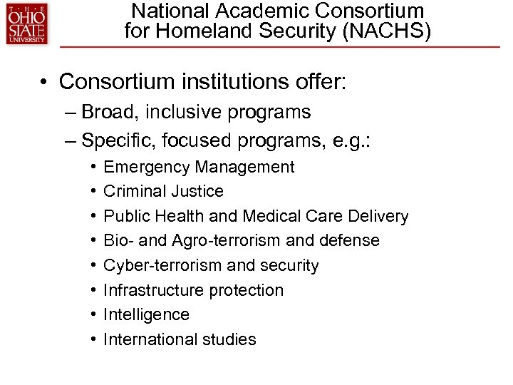 National Academic Consortium for Homeland Security (NACHS) • Consortium institutions offer: – Broad, inclusive