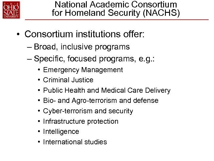 National Academic Consortium for Homeland Security (NACHS) • Consortium institutions offer: – Broad, inclusive
