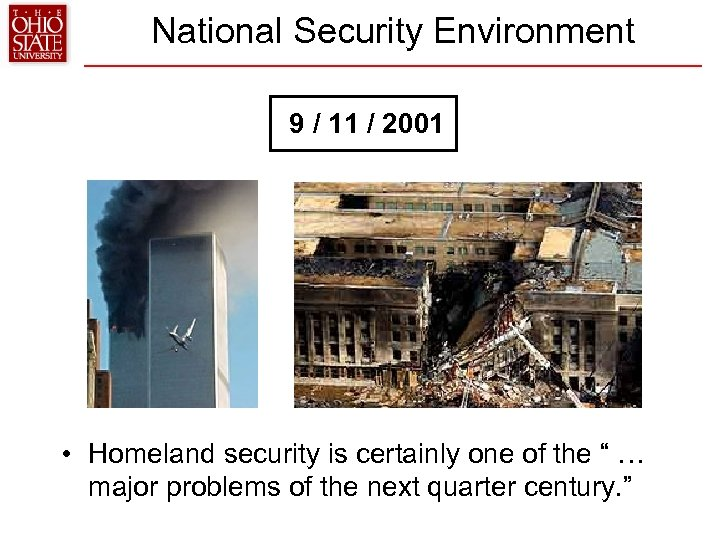 National Security Environment 9 / 11 / 2001 • Homeland security is certainly one