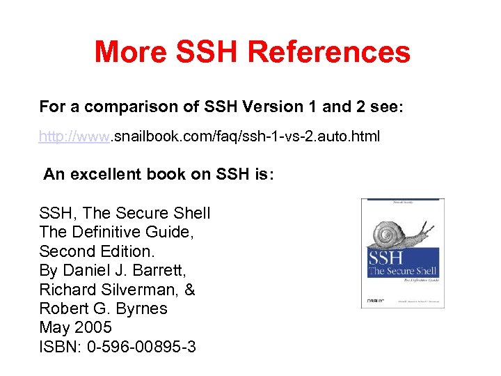 More SSH References For a comparison of SSH Version 1 and 2 see: http: