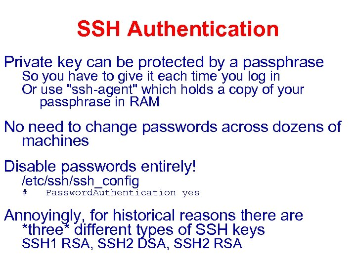 SSH Authentication Private key can be protected by a passphrase So you have to