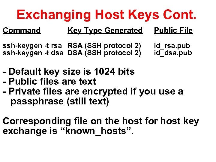 Exchanging Host Keys Cont. Command Key Type Generated Public File ssh-keygen -t rsa RSA
