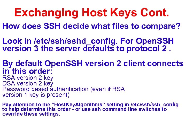 Exchanging Host Keys Cont. How does SSH decide what files to compare? Look in