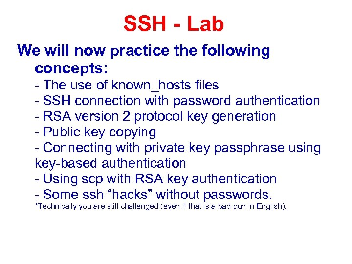 SSH - Lab We will now practice the following concepts: - The use of
