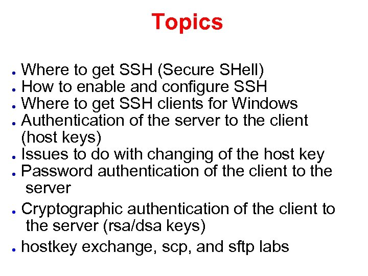 Topics Where to get SSH (Secure SHell) ● How to enable and configure SSH