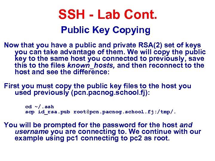 SSH - Lab Cont. Public Key Copying Now that you have a public and