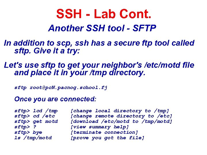 SSH - Lab Cont. Another SSH tool - SFTP In addition to scp, ssh