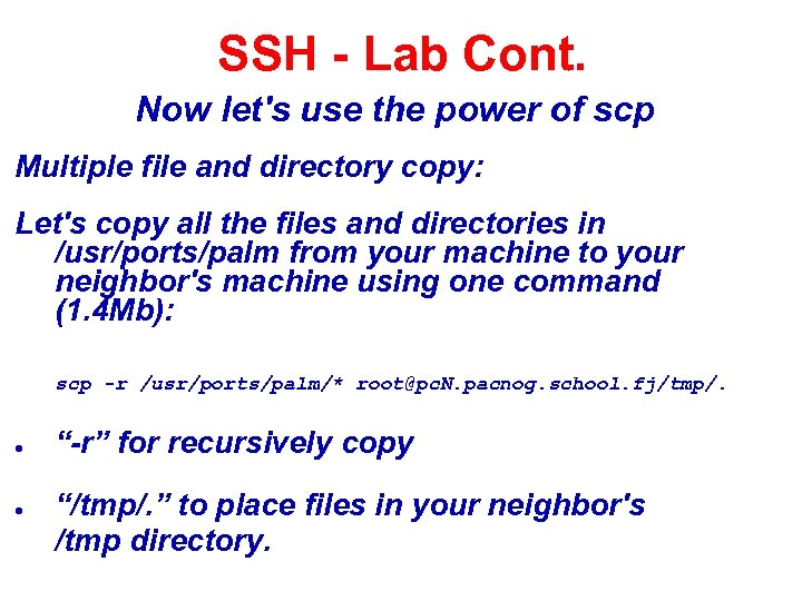 SSH - Lab Cont. Now let's use the power of scp Multiple file and