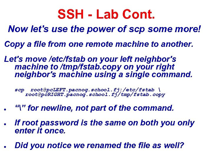 SSH - Lab Cont. Now let's use the power of scp some more! Copy