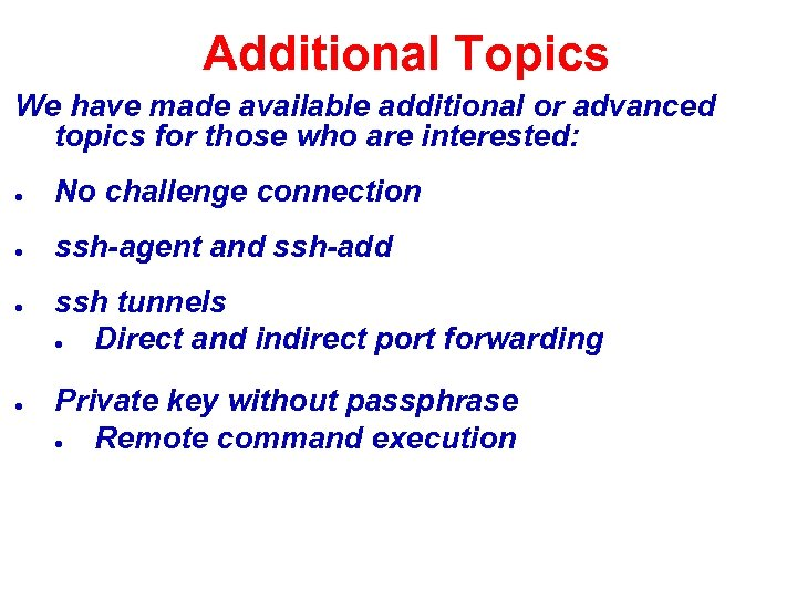 Additional Topics We have made available additional or advanced topics for those who are