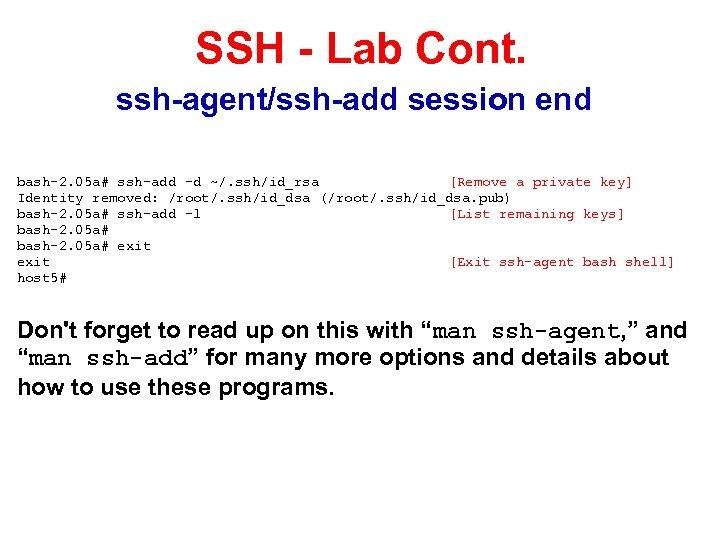 SSH - Lab Cont. ssh-agent/ssh-add session end bash-2. 05 a# ssh-add -d ~/. ssh/id_rsa