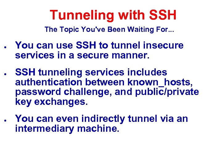 Tunneling with SSH The Topic You've Been Waiting For. . . ● ● ●