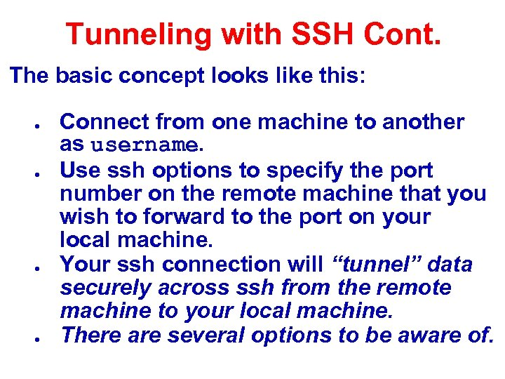 Tunneling with SSH Cont. The basic concept looks like this: ● ● Connect from