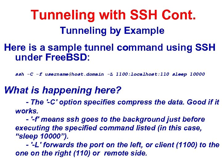 Tunneling with SSH Cont. Tunneling by Example Here is a sample tunnel command using