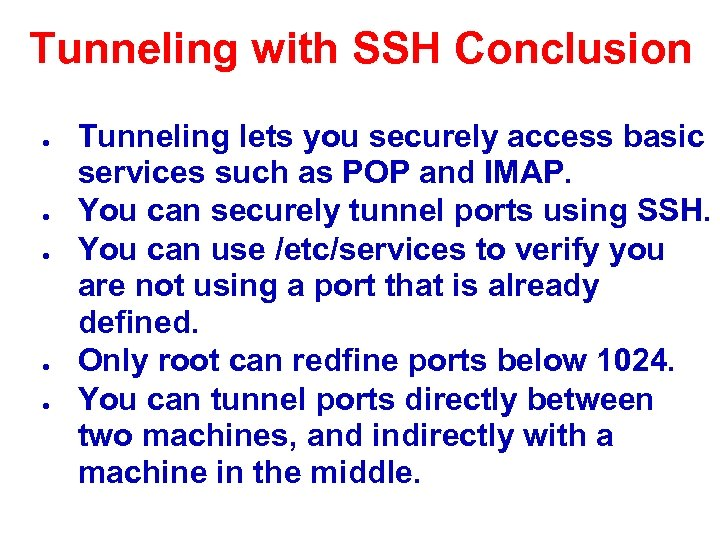 Tunneling with SSH Conclusion ● ● ● Tunneling lets you securely access basic services