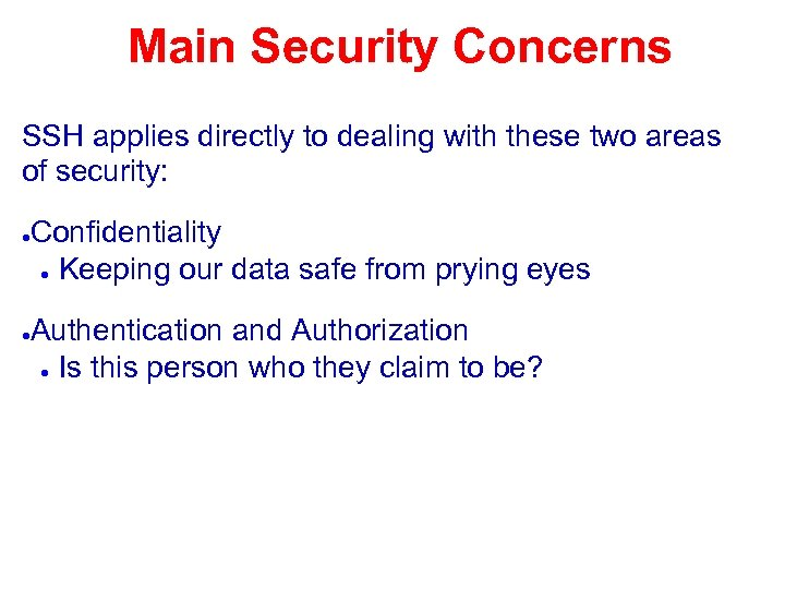 Main Security Concerns SSH applies directly to dealing with these two areas of security: