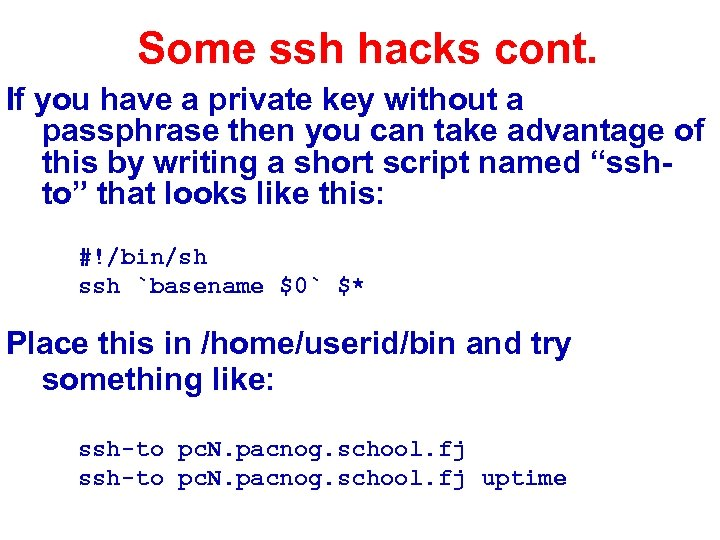 Some ssh hacks cont. If you have a private key without a passphrase then