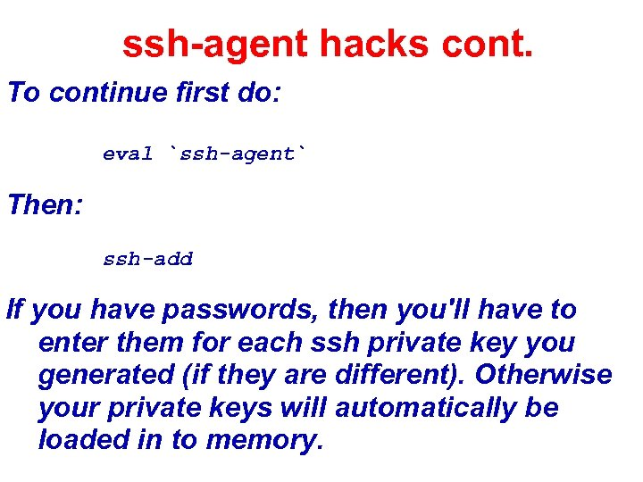 ssh-agent hacks cont. To continue first do: eval `ssh-agent` Then: ssh-add If you have