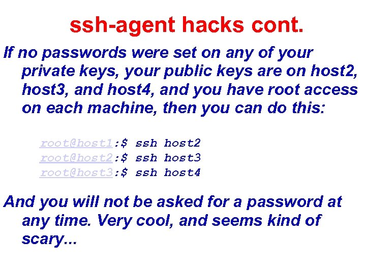 ssh-agent hacks cont. If no passwords were set on any of your private keys,