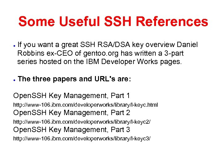 Some Useful SSH References ● ● If you want a great SSH RSA/DSA key