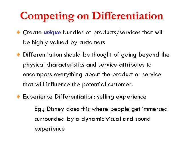 Competing on Differentiation ¨ Create unique bundles of products/services that will be highly valued