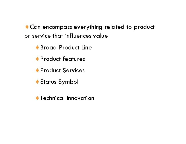 ¨Can encompass everything related to product or service that influences value ¨Broad Product Line