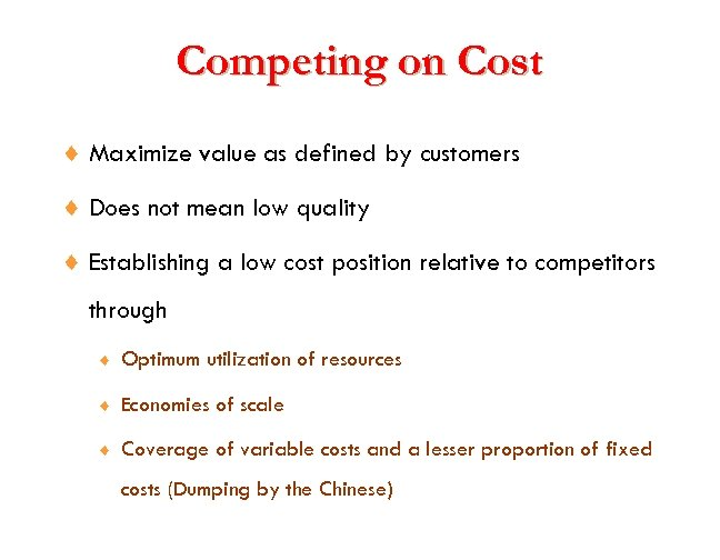 Competing on Cost ¨ Maximize value as defined by customers ¨ Does not mean