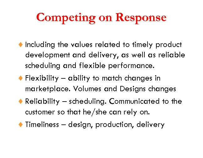 Competing on Response ¨ Including the values related to timely product development and delivery,