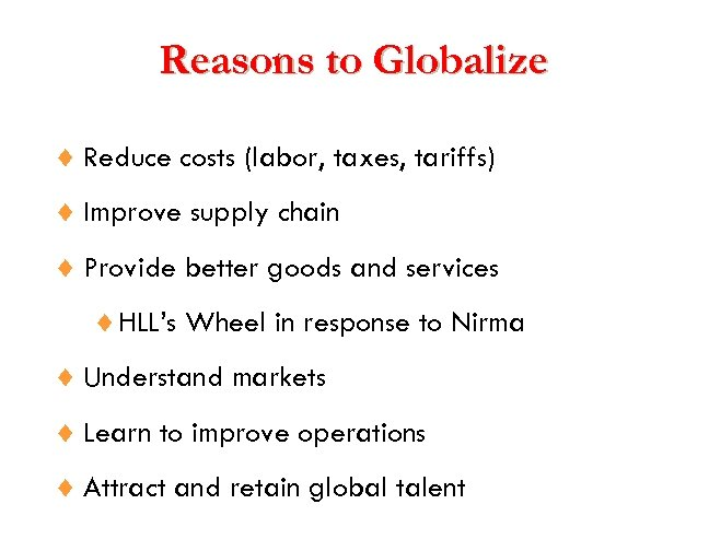 Reasons to Globalize ¨ Reduce costs (labor, taxes, tariffs) ¨ Improve supply chain ¨
