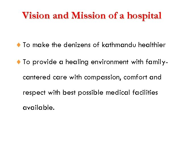 Vision and Mission of a hospital ¨ To make the denizens of kathmandu healthier